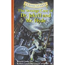 The Strange Case of Dr. Jekyll and Mr. Hyde: Retold from the Robert Louis Stevenson Original (Classic Starts)