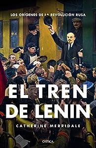 El tren de Lenin: Los orígenes de la revolución rusa par Catherine Merridale