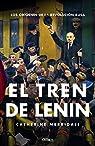 El tren de Lenin: Los orígenes de la revolución rusa par Merridale