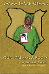 Mama Sarah Obama: Our Dreams & Roots: The autobiography of the Obama family by Daphne Barak (2013-04-10)