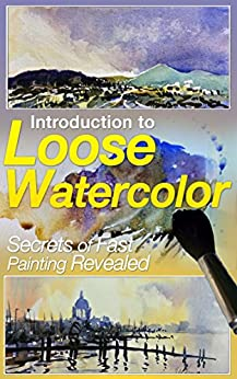 Introduction to Loose Watercolor; Secrets of Fast Painting Revealed by [Simmons, Roy]