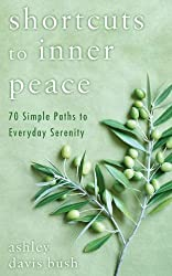 Shortcuts to Inner Peace: 70 Simple Paths to Everyday Serenity Bush, Ashley Davis ( Author ) Nov-01-2011 Paperback