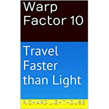 Warp Factor 10: Travel Faster than Light (English Edition)