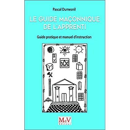 Guide Maconnique de l'Apprenti, Guide Pratique et Manuel d'Instruction Apprent