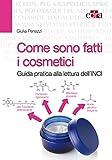 Come sono fatti i cosmetici. Guida pratica alla lettura dell'INCI