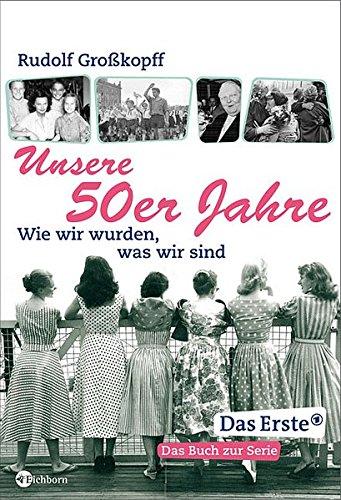 Unsere 50er Jahre: Wie wir wurden, was wir sind