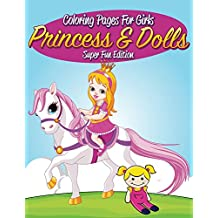 Coloring Pages For Girls: Princess & Dolls Super Fun Edition