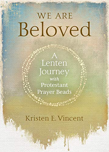 We Are Beloved: A Lenten Journey with Protestant Prayer Beads (English Edition)