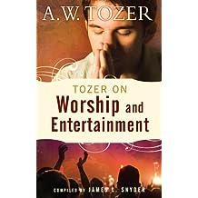 Tozer on Worship and Entertainment (English Edition)