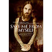 """Save Me from Myself: How I Found God, Quit Korn, Kicked Drugs, and Lived to Tell My Story by Brian """"Head"""" Welch (2007-07-03)"""