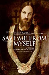 Save Me from Myself: How I Found God, Quit Korn, Kicked Drugs, and Lived to Tell My Story by Brian