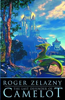 The Last Defender of Camelot by [Zelazny, Roger]
