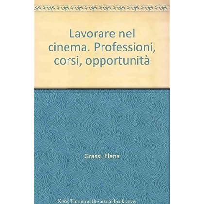 Lavorare Nel Cinema. Professioni, Corsi, Opportunità