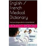 English / French Medical Dictionary: Français / Anglais Dictionnaire Médical (English Edition)