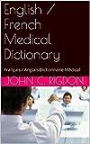 English / French Medical Dictionary: Français / Anglais Dictionnaire Médical