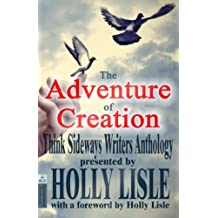 The Adventure of Creation: With a Foreword by Holly Lisle (Think Sideways Writers Anthology)