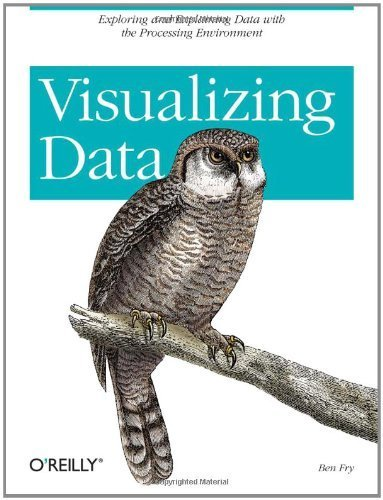 Visualizing Data: Exploring and Explaining Data with the Processing Environment by Ben Fry ( 2007 )