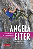 Alles Klettern ist Problemlösen: Wie ich meinen Weg nach oben fand - Angela Eiter