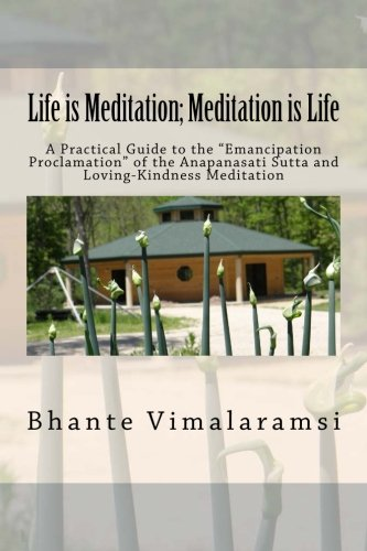 Life is Meditation - Meditation is Life: The Practice of Meditation As Explained From the Earliest Buddhist Suttas