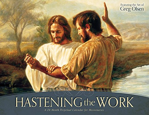 Hastening the Work: A 24-Month Perpetual Calendar for Missionaries by Greg Olsen (2014-09-02)