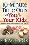 10-Minute Time Outs for You and Your Kids: Scripture, Stories, and Prayers You Can Share Together