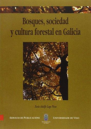 Bosque, sociedad y cultura forestal en Galicia (Monografías da Universidade de Vigo.Humanidades e Ciencias Xurídico-Sociais) por Xesús Adolfo Lage Picos