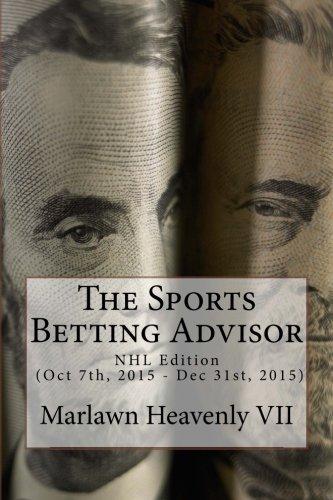 The Sports Betting Advisor: NHL Edition (Oct 7th, 2015 - Dec 31st, 2015): Volume 22 por Marlawn Heavenly VII