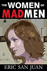 The Women of Mad Men: A Mini-eBook Taken From Celebrating Mad Men