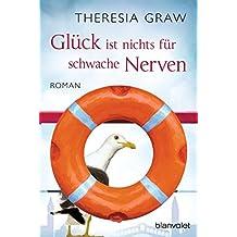 Glück ist nichts für schwache Nerven: Roman