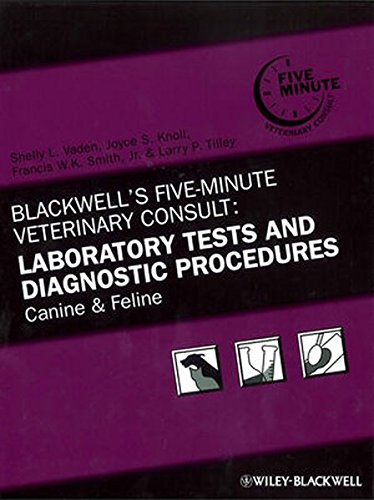 Blackwell's Five-minute Veterinary Consult: Blackwell's Five-Minute Veterinary Consult: Laboratory Tests and Diagnostic Procedures Canine and Feline PDA