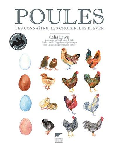 Poules. Les connaître, les choisir, les élever par Celia Lewis