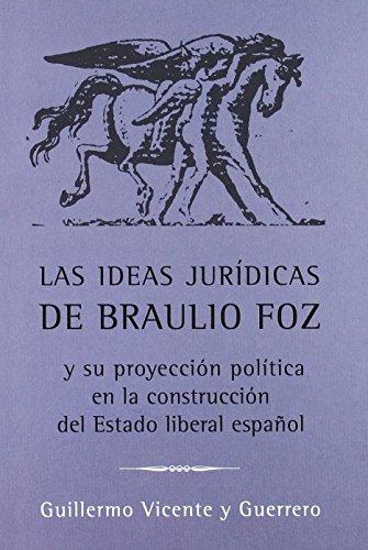 Las ideas jurídicas de Braulio Foz y su proyección política en la construcción del Estado liberal español (Coedición) de Guillermo Vicente y Guerrero (12 nov 2008) Tapa blanda