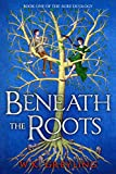 Beneath the Roots: The Aure Series, Book 1 by W.K. Greyling