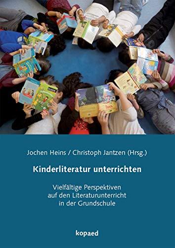 Kinderliteratur unterrichten: Vielfältige Perspektiven auf den Literaturunterricht in der Grundschule
