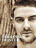 Sebastian Deisler: Zurück ins Leben - Die Geschichte eines Fußballspielers
