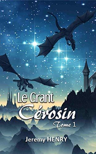 Le Grant Cérosin 1 (Créateur t. 4) par Jeremy Henry