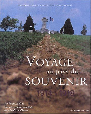 Voyage au pays du souvenir, 1914-1918 : Sur les traces de la Première Guerre mondiale, des Flandres à l'Alsace