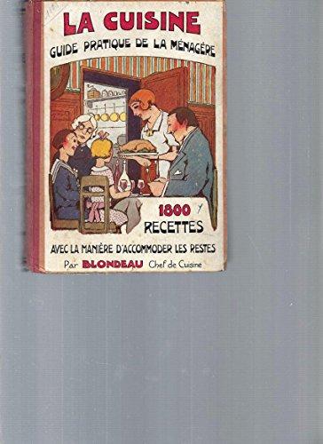 La Cuisine, guide pratique de la ménagère. 1800 recettes avec la manière d'accommoder les restes. L'art de dresser la table, choix des menus, le service.