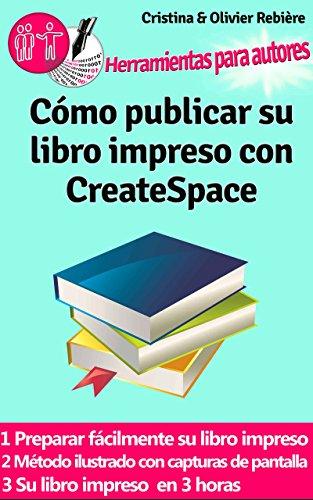 Cómo publicar su libro impreso con CreateSpace: Crear fácilmente su propio libro impreso con CreateSpace (Herramientas para autores nº 2) (Spanish Edition)