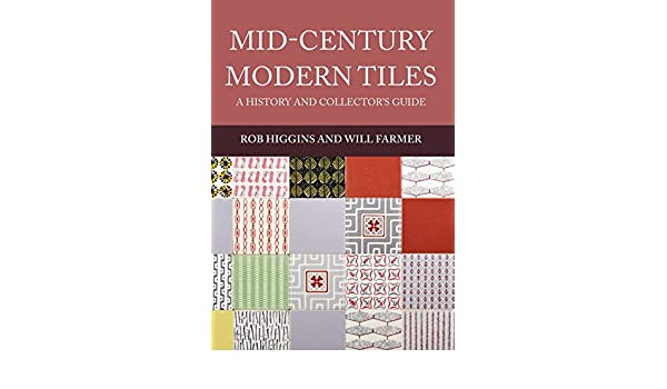 Mid century modern tiles a history and collectors guide ebook rob mid century modern tiles a history and collectors guide ebook rob higgins will farmer amazon kindle store fandeluxe Gallery