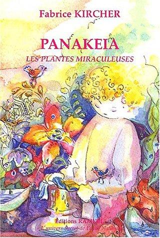 Panakeia : Les plantes miraculeuses par Fabrice Kircher