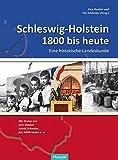 Schleswig-Holstein 1800 bis heute: Eine historische Landeskunde. Texte von Uwe Danker, Astrid Schwabe, Jan Schlürmann u.w -