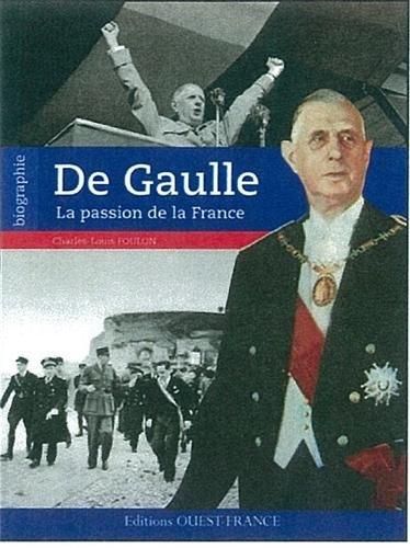DE GAULLE, LA PASSION DE LA FRANCE