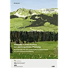 Virtuelle Landschaften zur partizipativen Planung: Optimierung von 3D Landschaftsvisualisierungen zur Informationsvermittlung