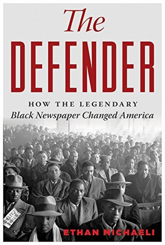 The Defender: How the Legendary Black Newspaper Changed America by Ethan Michaeli (2016-01-12)