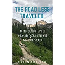 The Road Less Traveled: Why You Shouldn't Give Up Your Comfy Couch, Hot Showers, & Steady Paycheck (English Edition)