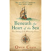 Beneath the Heart of the Sea: The Sinking of the Whaleship Essex by Chase, Owen (2015) Paperback