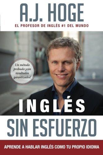 Portada del libro Ingl??s Sin Esfuerzo: Aprende A Hablar Ingles Como Nativo Del Idioma (Spanish Edition) by A.J. Hoge (2015-02-20)
