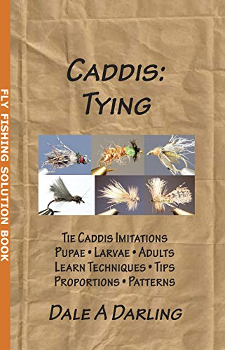 Caddis: Tying (Fly Fishing Solution Book) (English Edition) por Dale A Darling