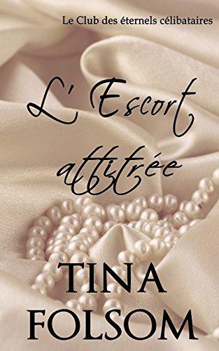 L'escort attitr??e (Le Club des ??ternels c??libataires - Tome 1) (Le Club Des Eternels Celibataires) by Tina Folsom (2015-08-25)